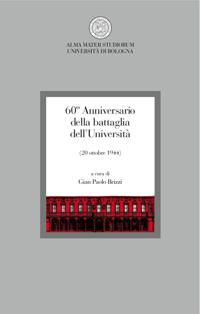 <I>60&#xC2;&#xB0; Anniversario della battaglia dell'Universit&#xC3;&#xA0; (20 ottobre 1944)</I> a cura di Gian Paolo Brizzi, Bologna, CLUEB, 2004