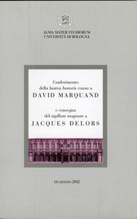 <br><i>Conferimento della laurea honoris causa a <b>David Marquand</b> e consegna del sigillum magnum a <b>Jacques Delors</b>; 14 giugno 2002</I><br> S. Giovanni in Persiceto, Gherli, 2002