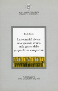 Paolo Prodi.<i> La sovranit&#xC3;&#xA0; divisa: uno sguardo storico sulla genesi dello jus publicum europaeum. Lezione per l'inaugurazione dell'anno accademico 2002-2003, 26 ottobre 2002</I><br> S. Giovanni in Persiceto, Gherli, 2002.