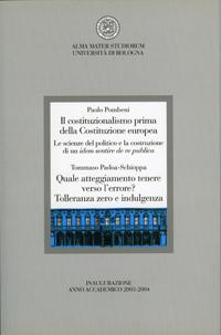 Pombeni Paolo,<i> Il costituzionalismo prima della Costituzione europea. Le scienze del politico e la costruzione di un idem sentire de re publica</i><br><br>Padoa-Schioppa Tommaso,<i> Quale atteggiamento tenere verso l'errore? Tolleranza zero e indulgenza <br><br>Inaugurazione Anno Accademico 2003-2004</i>, Bologna, CLUEB, 2004