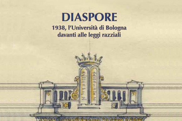 Diaspore. 1938, l'Università di Bologna davanti alle leggi razziali